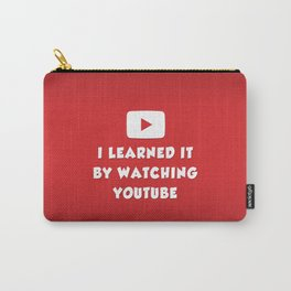 I learned it by watching YouTube Carry-All Pouch