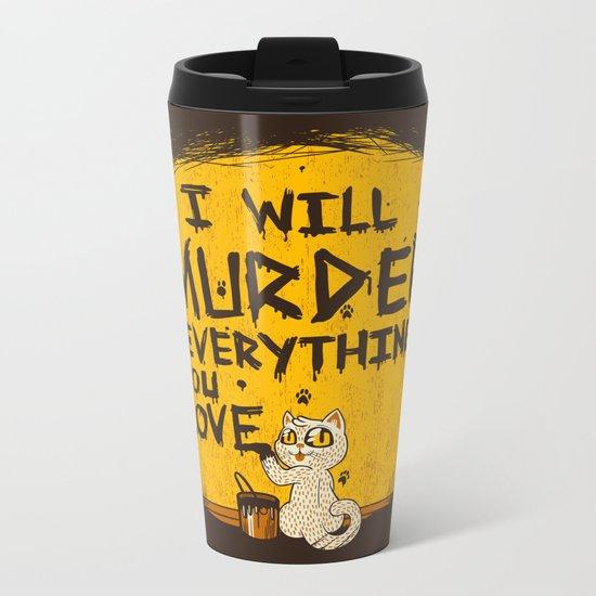 Ill Murder Everything You Love Cat Metal Travel Mug