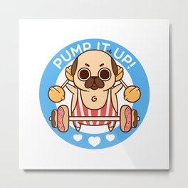 Pump It Up, Puglie! Metal Print
