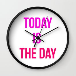 Today Is The Day Motivational Design Wall Clock