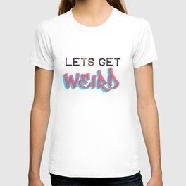 LETS GET WEIRD T-shirt