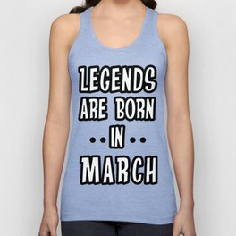 Legends are Born in March T-shirt Unisex Tank Top
