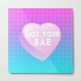 Not Your Bae Metal Print