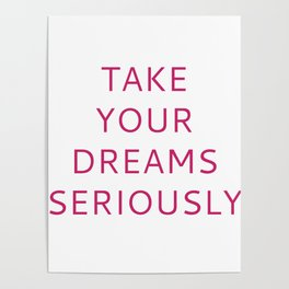 TAKE YOUR DREAMS SERIOUSLY Poster
