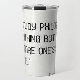 """""""To study philosophy is nothing but to prepare one's self to die."""" Cicero Travel Mug"""