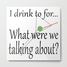 What were we talking about? Metal Print
