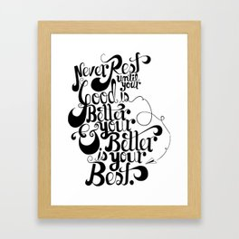 Good • Better • Best Framed Art Print