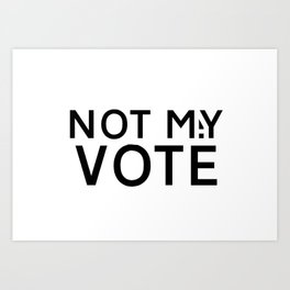 NOT M(A)Y VOTE Art Print