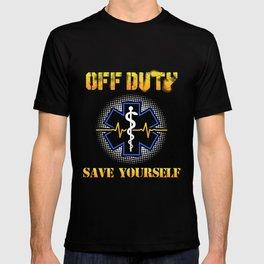 Off Duty Save Yourself - Funny EMS EMT Paramedic Illustration T-shirt