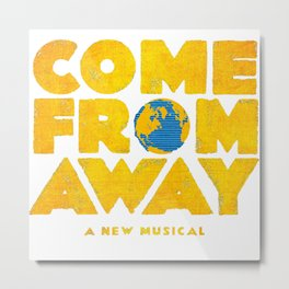 come from away Metal Print