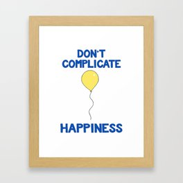 Don't Complicate Happiness Framed Art Print