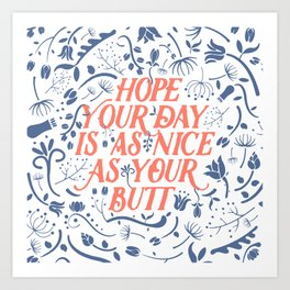 Hope Your Day Is As Nice As Your Butt (White Version) Art Print