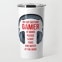 Gamer at Work Leave Food and Water at Door T-Shirt Travel Mug