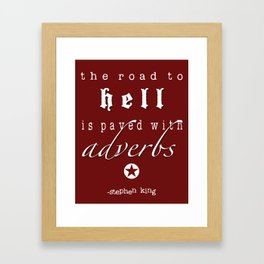 Writers' Quotes: The Road to Hell is Paved with Adverbs-Stephen King Framed Art Print