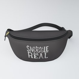 Snuggle is real - black Fanny Pack