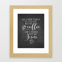 All I Need Is Coffee And Jesus  Framed Art Print