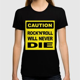 Caution, Rock and Roll will never die T-shirt