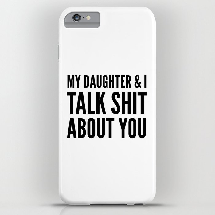 my daughter & i talk shit about you iphone case