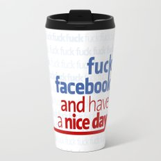 Fuck facebook and have a nice day Travel Mug