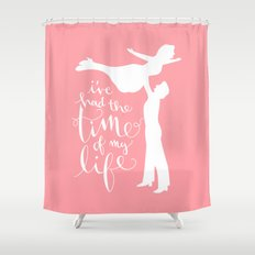 Time of My Life Shower Curtain