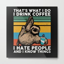 That's what I do I drink coffee Sloth Metal Print