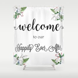 Welcome To Our Happily Ever After Shower Curtain
