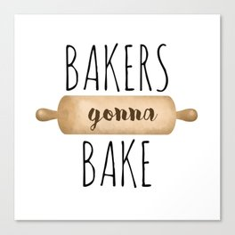 Bakers Gonna Bake Canvas Print
