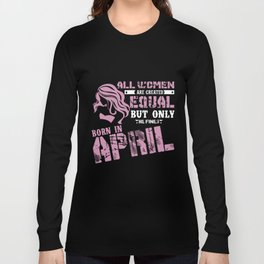 all women are created equal but only the finest born in april birthday t-shirts Long Sleeve T-shirt