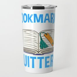 Bookmarks Are For Quitters Funny Reading Pun Travel Mug