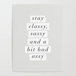 Stay Classy, Sassy a Bit Bad Assy black and white typography poster home decor bedroom wall decor Poster