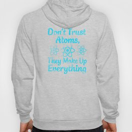 don't trust atoms they make everything up Hoody