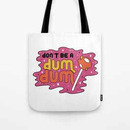 Don't be a dum dum Tote Bag
