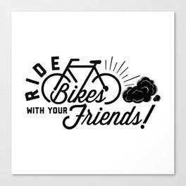 Ride Bikes With Your Friends Canvas Print