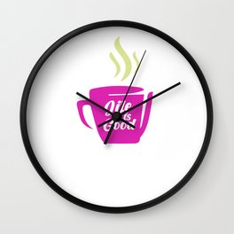 Life Is Good with Coffee Wall Clock