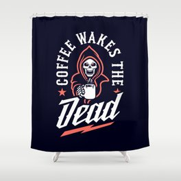 Coffee Wakes The Dead Shower Curtain