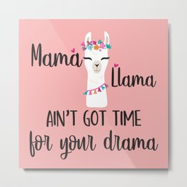 Mama Llama Ain't Got Time For Your Drama Metal Print