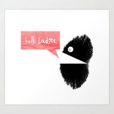 hello Ladies. Art Print