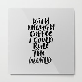 With Enough Coffee I Could Rule the World kitchen decor funny typography home wall art Metal Print