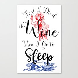 First I Drink the Wine, Then I Go to Sleep Canvas Print