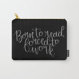 Born to Read, Forced to Work Carry-All Pouch