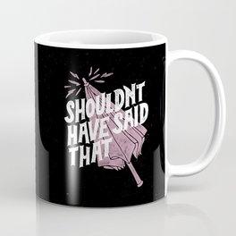 Shouldnt have said that Coffee Mug