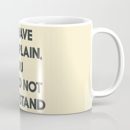 If I have to explain, you would not understand, humor quote on learning, funny sentence, inspiration Coffee Mug