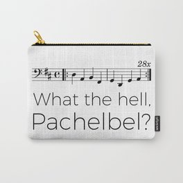 What the hell, Pachelbel? Carry-All Pouch