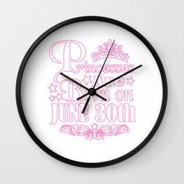 Princesses Are Born On June 30th Funny Birthday Wall Clock