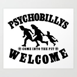 PSYCHOBILLYS WELCOME - COME INTO THE PIT Art Print
