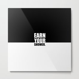 Earn your shower... Gym Motivational Quote Metal Print