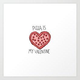 pizza is my valentine new 2018 14feb valentines day Art Print