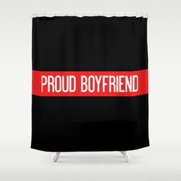 Firefighter: Proud Boyfriend (Thin Red Line) Shower Curtain