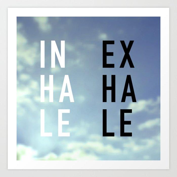 Inhale Exhale Kunstdrucke