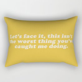 The Worst Thing You Caught Me Doing Rectangular Pillow